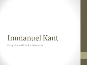 Immanuel Kant Categorical and Practical Imperative Kant Offers