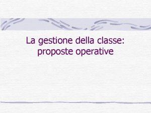 La gestione della classe proposte operative La classe