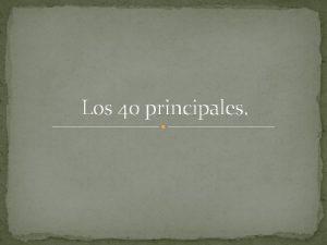 Los 40 principales Los 40 principales se componen