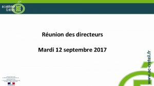 Runion des directeurs Mardi 12 septembre 2017 Point