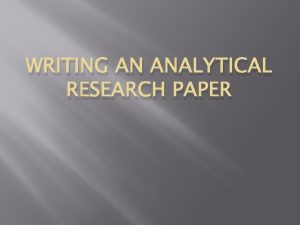 WRITING AN ANALYTICAL RESEARCH PAPER The Basics of