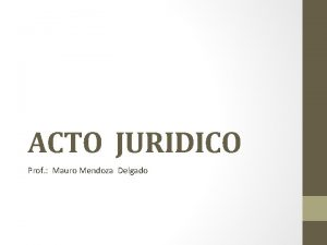 ACTO JURIDICO Prof Mauro Mendoza Delgado LA AUTONOMIA