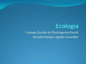 Ecologa Consejo Escolar de Participacin Social Escuela Enrique