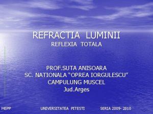 REFRACTIA LUMINII REFLEXIA TOTALA PROF SUTA ANISOARA SC