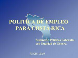 POLITICA DE EMPLEO PARA COSTA RICA Seminario Polticas
