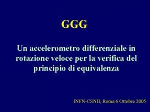 GGG Un accelerometro differenziale in rotazione veloce per