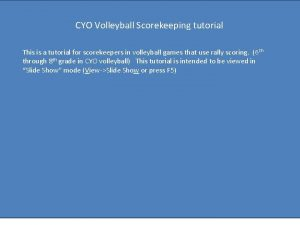 CYO Volleyball Scorekeeping tutorial This is a tutorial