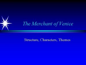 The Merchant of Venice Structure Characters Themes Two