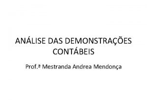 ANLISE DAS DEMONSTRAES CONTBEIS Prof Mestranda Andrea Mendona