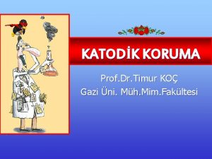 KATODK KORUMA Prof Dr Timur KO Gazi ni