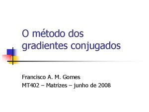 O mtodo dos gradientes conjugados Francisco A M