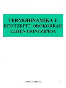 TERMODINAMIKA I KONTZEPTU OROKORRAK LEHEN PRINTZIPIOA TERMODINAMIKA I