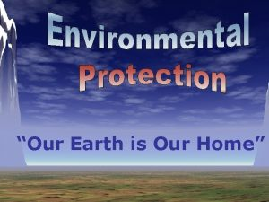 Our Earth is Our Home Every day we