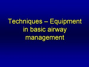 Techniques Equipment in basic airway management The ABCDE