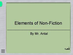Elements of NonFiction By Mr Antal NONFICTION Nonfiction