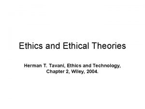 Ethics and Ethical Theories Herman T Tavani Ethics