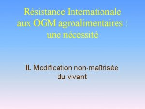 Rsistance Internationale aux OGM agroalimentaires une ncessit II