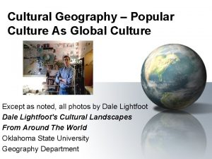 Cultural Geography Popular Culture As Global Culture Except