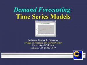 Demand Forecasting Time Series Models Professor Stephen R