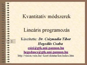 Kvantitatv mdszerek Lineris programozs 2 Ksztette Dr Csizmadia