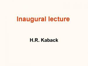 Inaugural lecture H R Kaback Bioenergetics in energytransducing