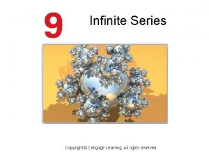 Infinite Series Copyright Cengage Learning All rights reserved