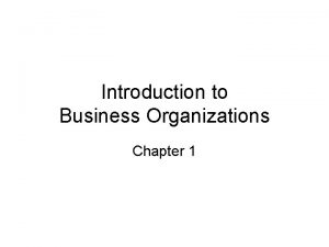 Introduction to Business Organizations Chapter 1 Introduction Business