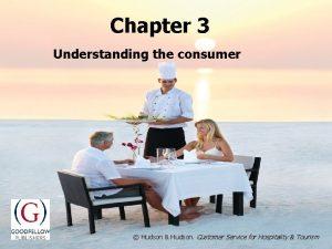Chapter 3 Understanding the consumer Hudson Hudson Customer