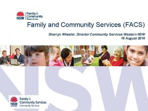 Family and Community Services FACS Sharryn Wheeler Director