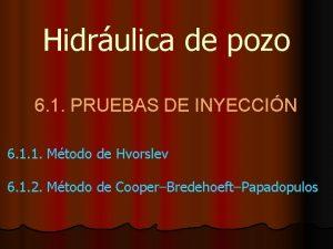 Hidrulica de pozo 6 1 PRUEBAS DE INYECCIN