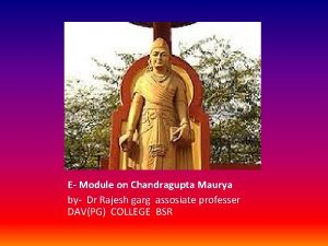 E Module on Chandragupta Maurya by Dr Rajesh