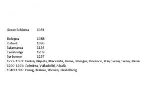 Groot Schisma 1054 Bologna 1088 Oxford 1096 Salamanca