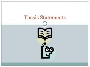 Thesis Statements Whats a thesis Your thesis is