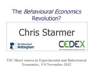 The Behavioural Economics Revolution Chris Starmer TSU Short