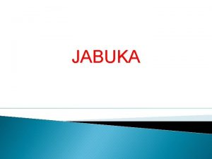 JABUKA Jabuka najslasnije voe Prema ekspertnim procjenama proizvodnja