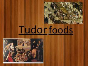 Tudor foods Poor Tudor food Poor Tudors couldnt
