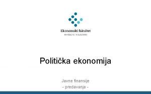 Politika ekonomija Javne finansije predavanja Politika ekonomija Oblast