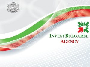 INVESTBULGARIA AGENCY WHO ARE WE Invest Bulgaria Agency