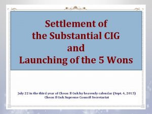 Settlement of the Substantial CIG and Launching of