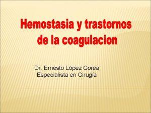 Dr Ernesto Lpez Corea Especialista en Ciruga OBJETIVOS