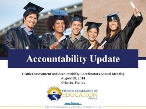 Accountability Update District Assessment and Accountability Coordinators Annual