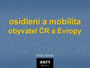 osdlen a mobilita obyvatel R a Evropy milan