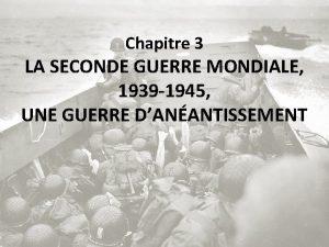 Chapitre 3 LA SECONDE GUERRE MONDIALE 1939 1945