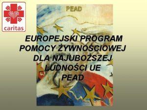 EUROPEJSKI PROGRAM POMOCY YWNOCIOWEJ DLA NAJUBOSZEJ LUDNOCI UE