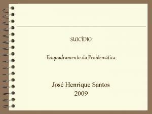 SUICDIO Enquadramento da Problemtica Jos Henrique Santos 2009
