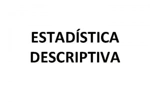 ESTADSTICA DESCRIPTIVA ESTADSTICA DESCRIPTIVA Los orgenes de la