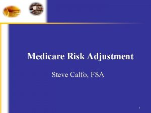 Medicare Risk Adjustment Steve Calfo FSA 1 Purpose