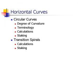Horizontal Curves n Circular Curves n n n
