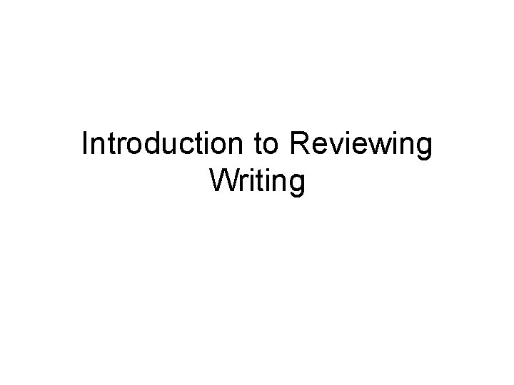 Introduction to Reviewing Writing What is Reviewing Reviewing