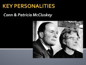 KEY PERSONALITIES Conn Patricia Mc Cluskey Background Both